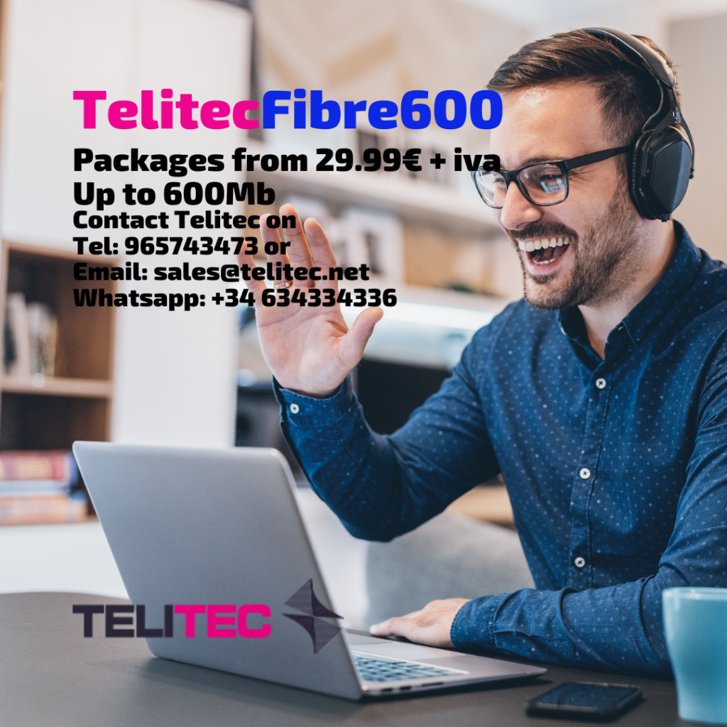 Telitec Fibre 600 Paackages from 29.99€ + iva per month. Call 965743473 or email sales@telitec.net