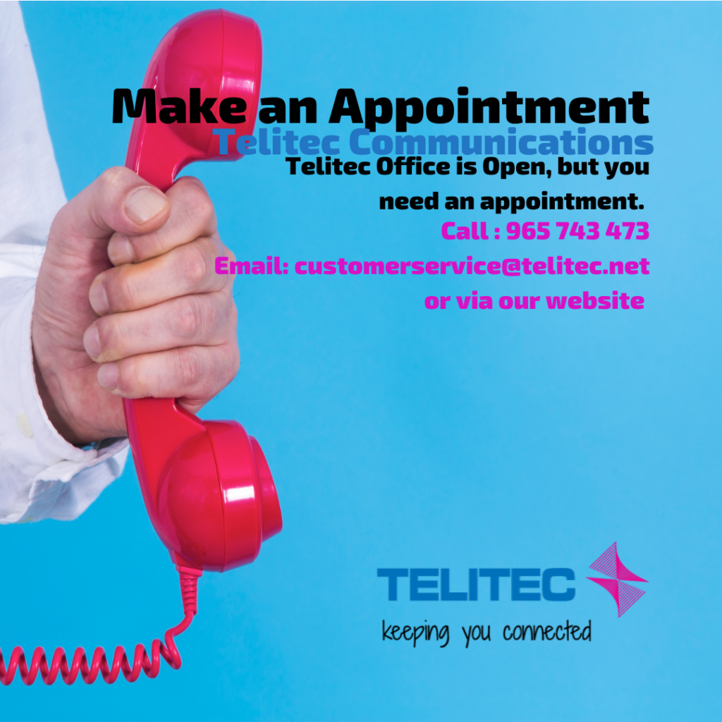 Make an appointment with Telitec, call 965 743 473 or email customerservices@telitec.net